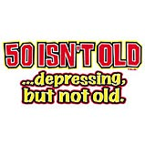 50 isn't old ... depressing but not old